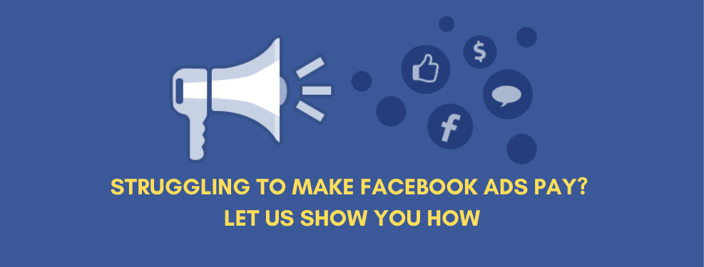 Struggling To Make FB Ads Pay? | Let Us Show You How