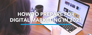 How To Prepare For Digital Marketing in 2021
