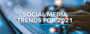 Top Social Media Trends To Drive Your 2021 Digital Marketing Strategy