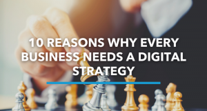 10 Reasons Why Every NI Business Needs A Digital Channel Strategy