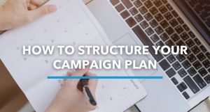 How To Structure Your Campaign Plan