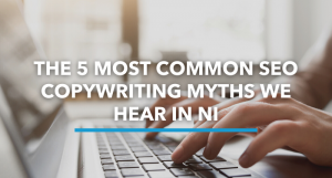 The 5 Most Common SEO Copywriting Myths We Hear In NI