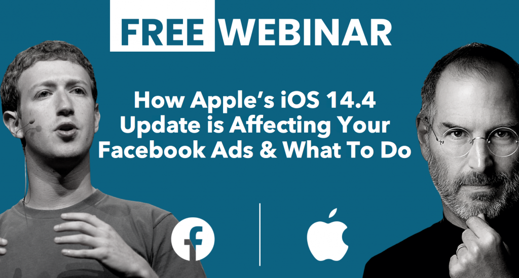 FREE Webinar - How Apple's iOS 14.4 Update is Affecting Your Facebook Ads & What To Do