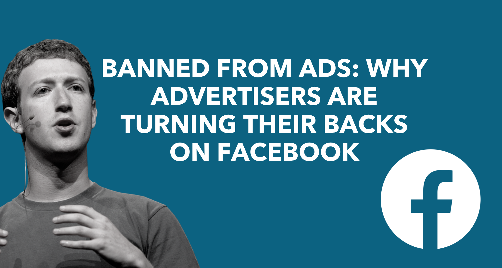 Banned From Ads: Why Advertisers are Turning Their Backs on Facebook